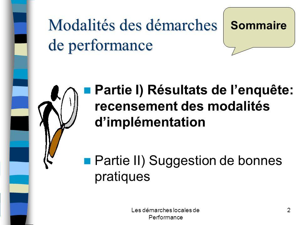Les démarches locales de Performance 2 Sommaire Partie I) Résultats de lenquête: recensement des modalités dimplémentation Partie II) Suggestion de bonnes pratiques Modalités des démarches de performance