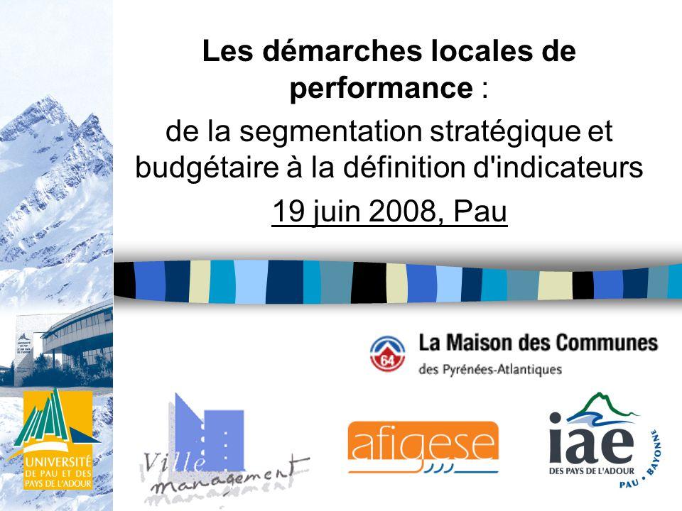1 Les démarches locales de performance : de la segmentation stratégique et budgétaire à la définition d indicateurs 19 juin 2008, Pau