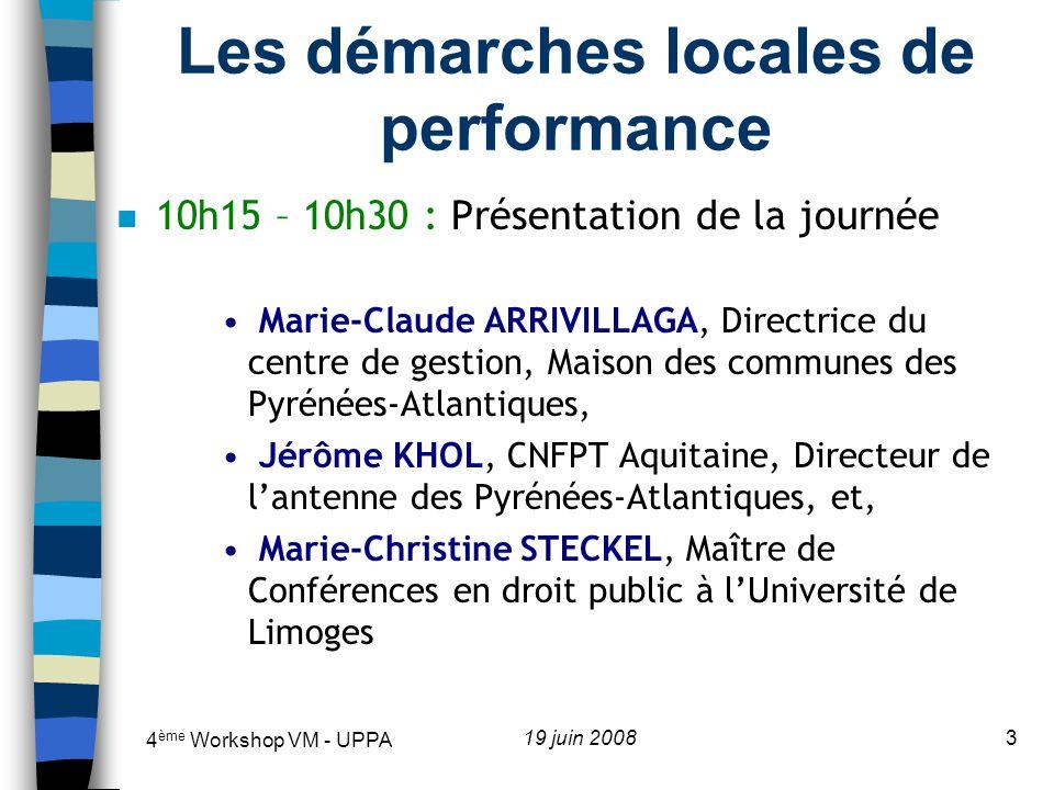 4 ème Workshop VM - UPPA 19 juin 20084 10h15 – 10h30 : Présentation de la journée n Les partenaires n Les participants n Le programme de la journée