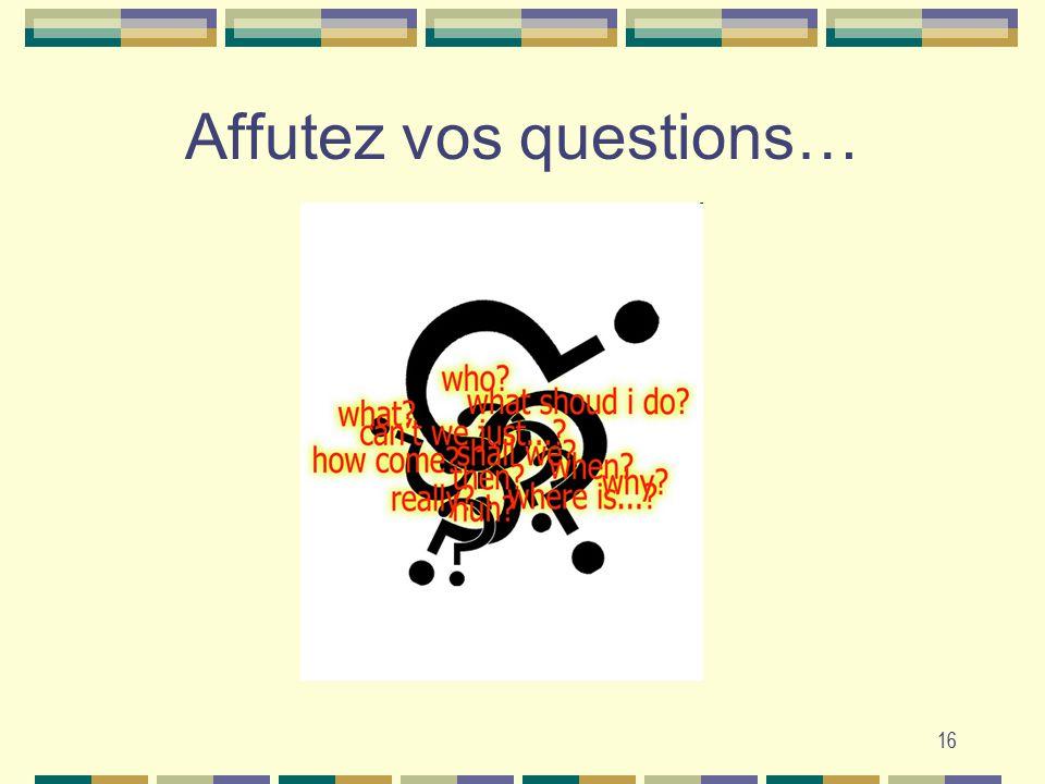16 Affutez vos questions… 16