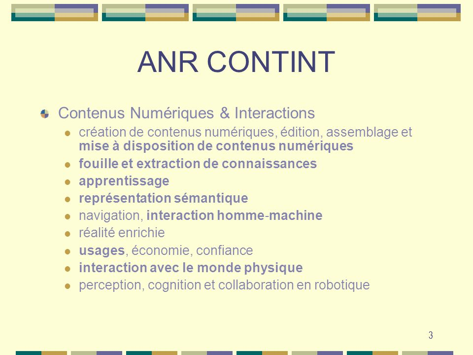3 ANR CONTINT Contenus Numériques & Interactions création de contenus numériques, édition, assemblage et mise à disposition de contenus numériques fou