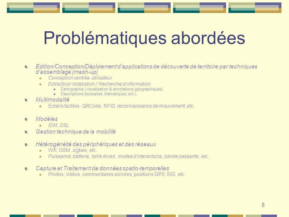 8 Problématiques abordées Edition/Conception/Déploiement dapplications de découverte de territoire par techniques dassemblage (mash-up) Conception cen