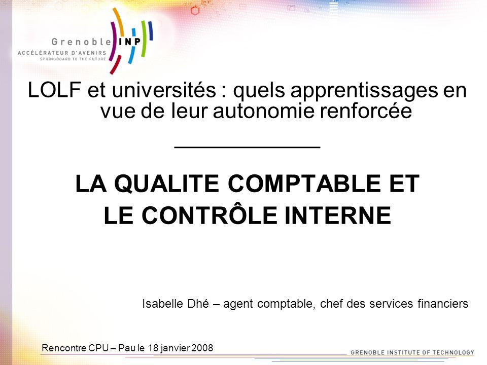 Rencontre CPU – Pau le 18 janvier 2008 Les enjeux de la qualité des comptes La comptabilité est un élément du système dinformation.