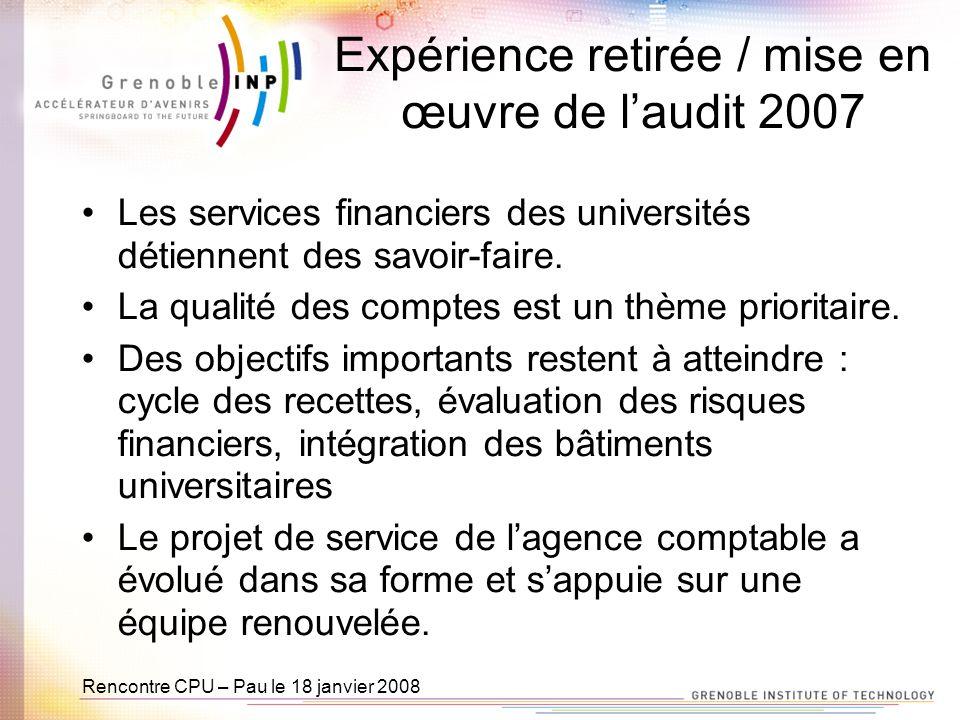 Rencontre CPU – Pau le 18 janvier 2008 Expérience retirée / mise en œuvre de laudit 2007 Les services financiers des universités détiennent des savoir-faire.