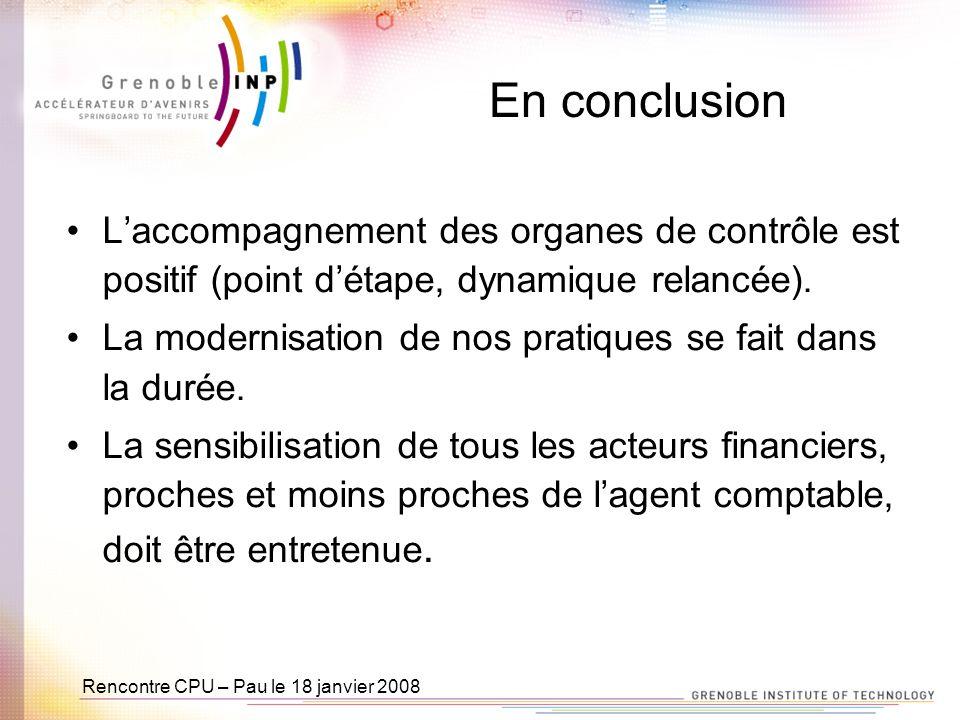 Rencontre CPU – Pau le 18 janvier 2008 En conclusion Laccompagnement des organes de contrôle est positif (point détape, dynamique relancée).