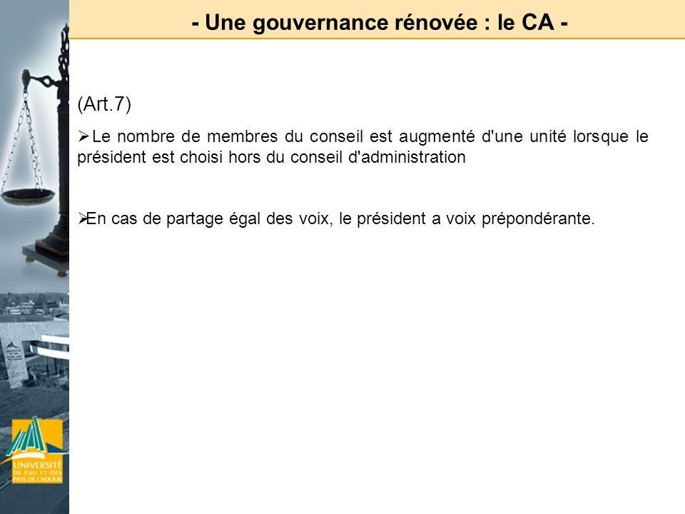 - Une gouvernance rénovée : le CA - (Art.7) Le nombre de membres du conseil est augmenté d'une unité lorsque le président est choisi hors du conseil d