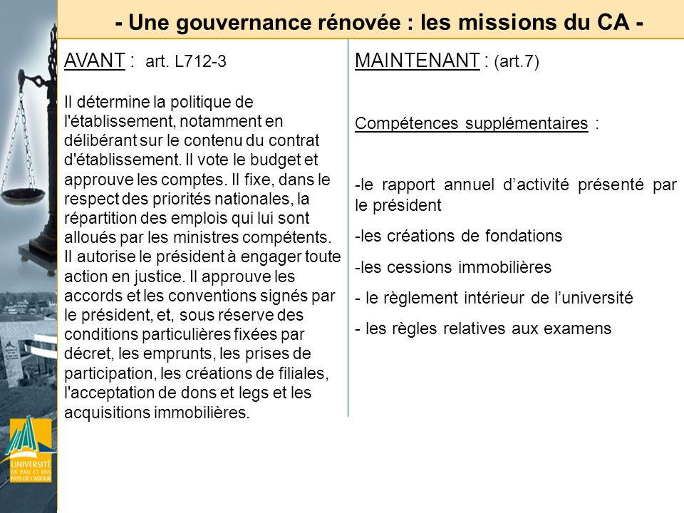 - Une gouvernance rénovée : l es missions du CA - AVANT : art. L712-3 Il détermine la politique de l'établissement, notamment en délibérant sur le con