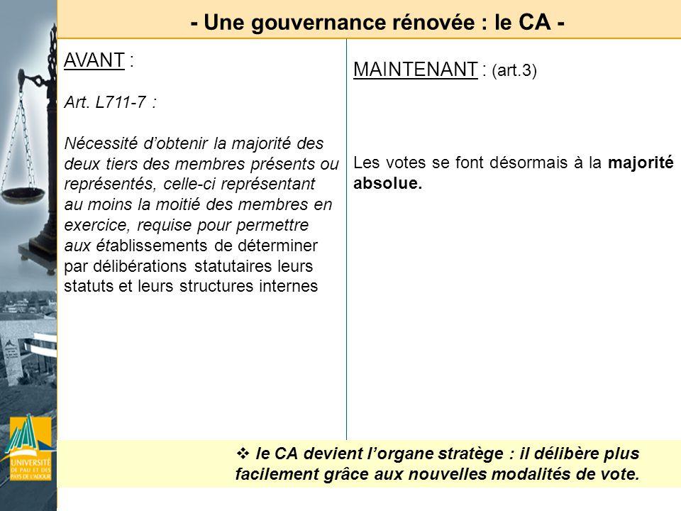 - Une gouvernance rénovée : le CA - AVANT : Art. L711-7 : Nécessité dobtenir la majorité des deux tiers des membres présents ou représentés, celle-ci