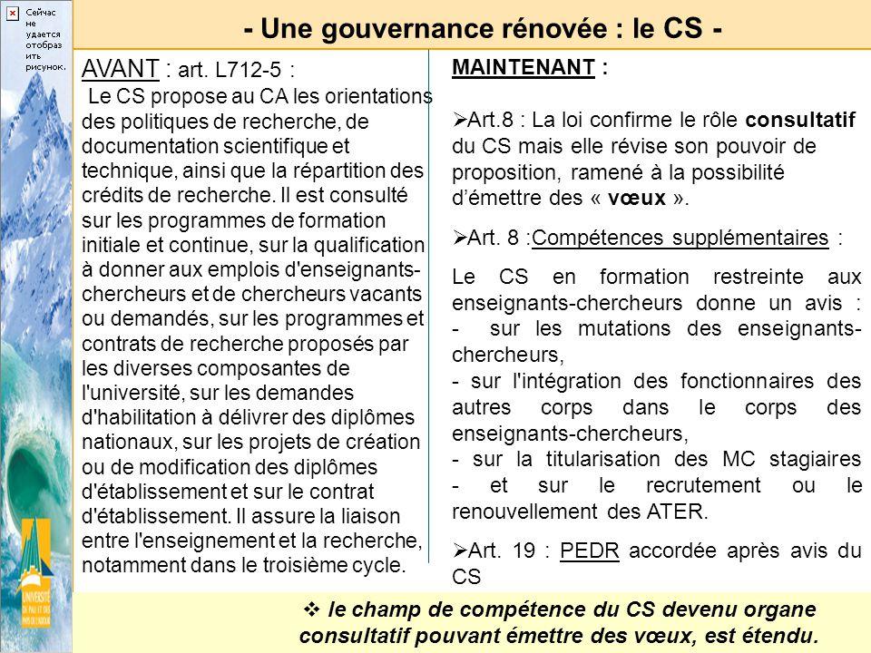 - Une gouvernance rénovée : le CS - AVANT : art. L712-5 : Le CS propose au CA les orientations des politiques de recherche, de documentation scientifi