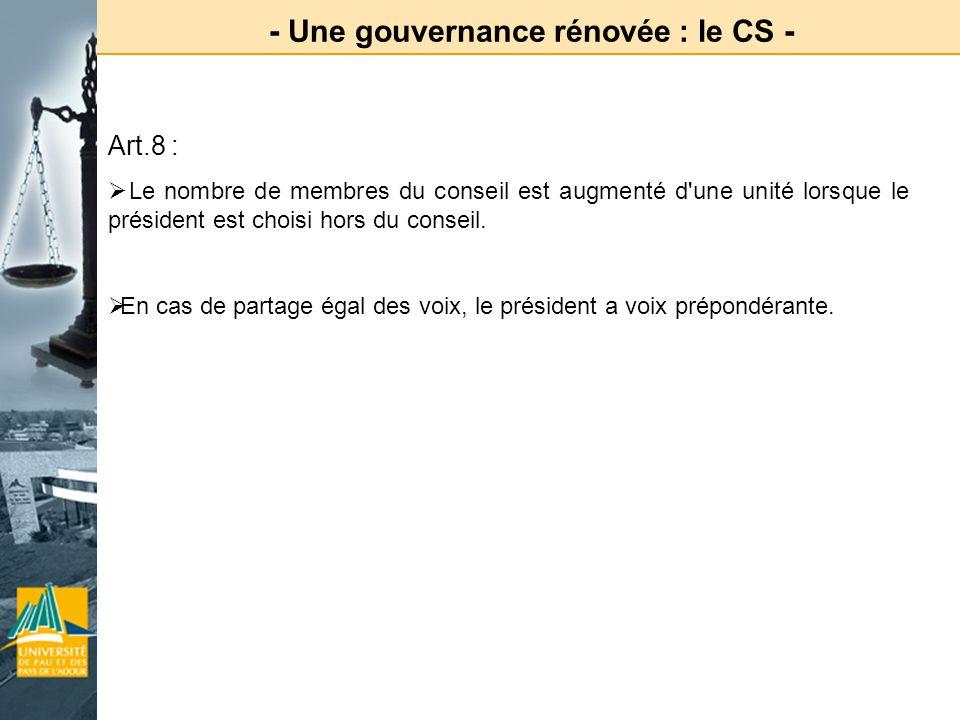 - Une gouvernance rénovée : le CS - Art.8 : Le nombre de membres du conseil est augmenté d'une unité lorsque le président est choisi hors du conseil.
