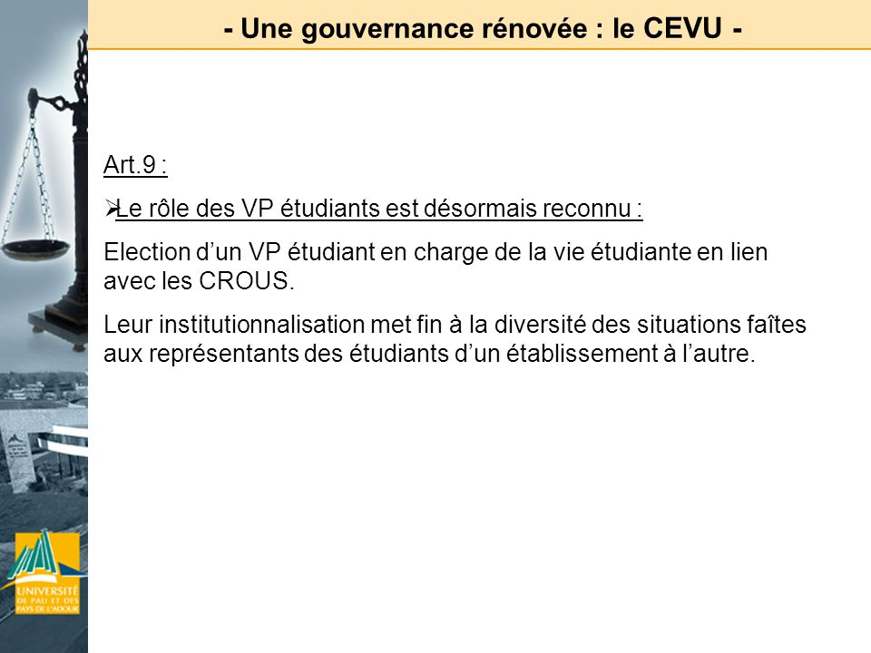 - Une gouvernance rénovée : le CEVU - Art.9 : Le rôle des VP étudiants est désormais reconnu : Election dun VP étudiant en charge de la vie étudiante