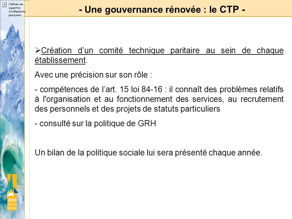 - Une gouvernance rénovée : le CTP - Création dun comité technique paritaire au sein de chaque établissement. Avec une précision sur son rôle : - comp