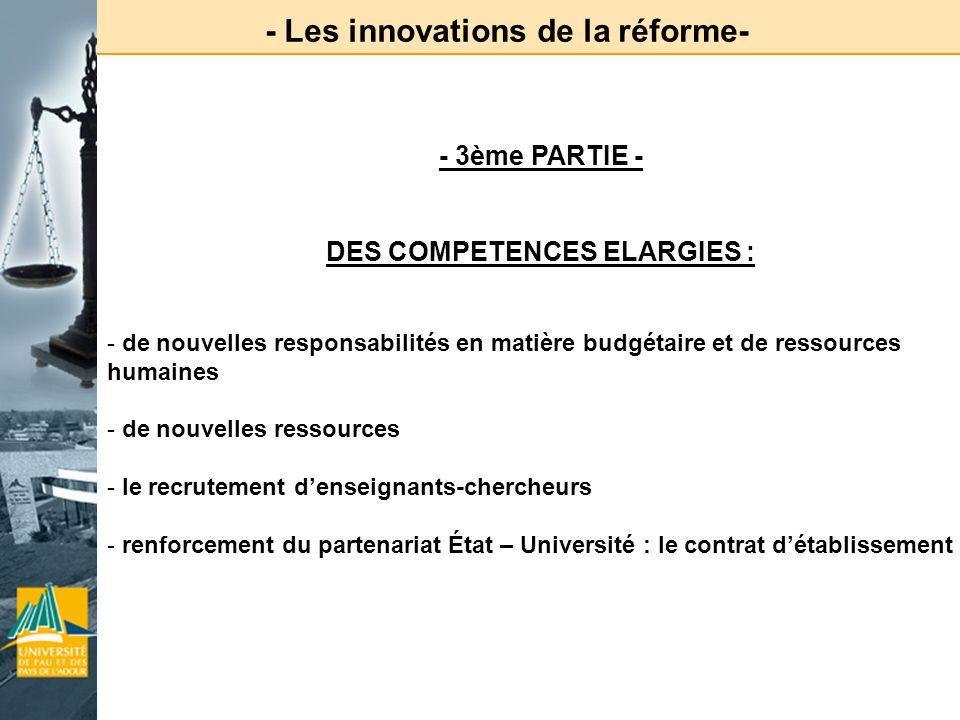 - Les innovations de la réforme- - 3ème PARTIE - DES COMPETENCES ELARGIES : - de nouvelles responsabilités en matière budgétaire et de ressources huma