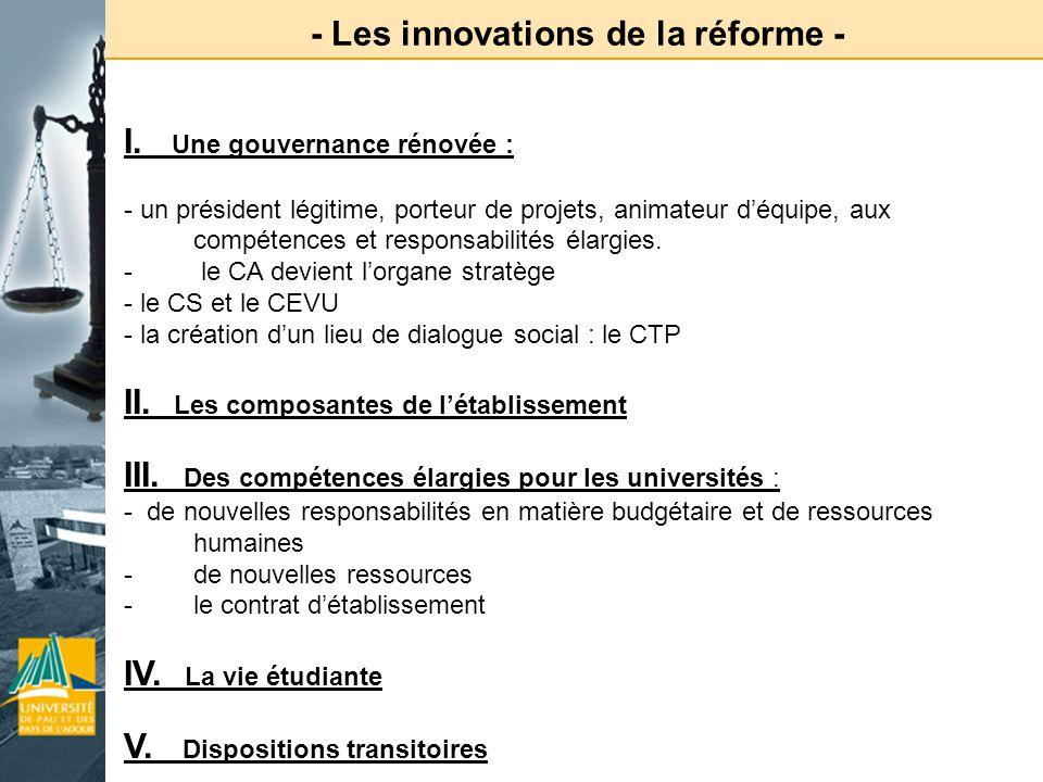 - Les innovations de la réforme - I. Une gouvernance rénovée : - un président légitime, porteur de projets, animateur déquipe, aux compétences et resp