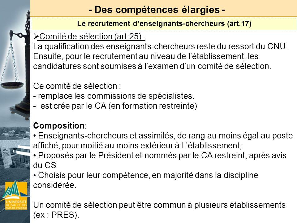 - Des compétences élargies - Comité de sélection (art.25) : La qualification des enseignants-chercheurs reste du ressort du CNU. Ensuite, pour le recr