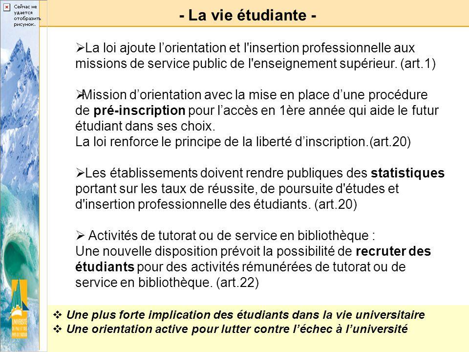 - La vie étudiante - La loi ajoute lorientation et l'insertion professionnelle aux missions de service public de l'enseignement supérieur. (art.1) Mis