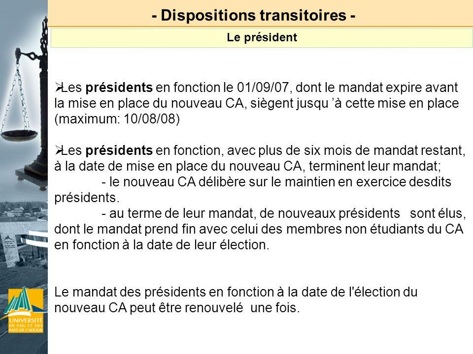 Les présidents en fonction le 01/09/07, dont le mandat expire avant la mise en place du nouveau CA, siègent jusqu à cette mise en place (maximum: 10/0