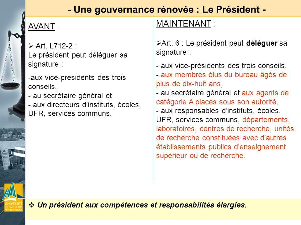- Une gouvernance rénovée : Le Président - Un président aux compétences et responsabilités élargies. AVANT : Art. L712-2 : Le président peut déléguer