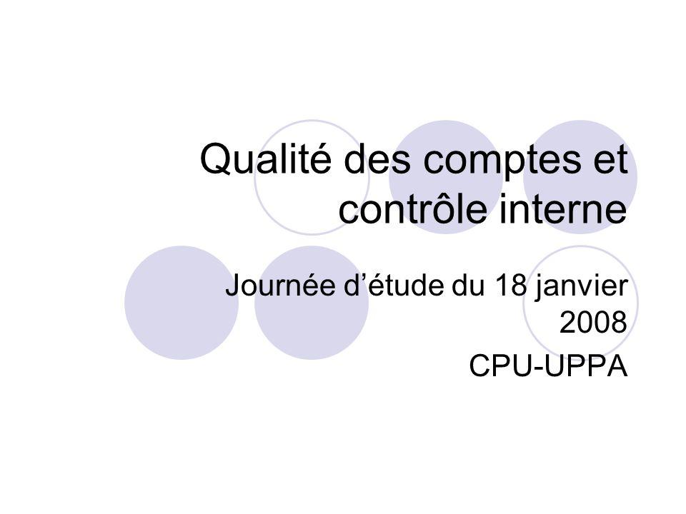 Qualité des comptes et contrôle interne Journée détude du 18 janvier 2008 CPU-UPPA