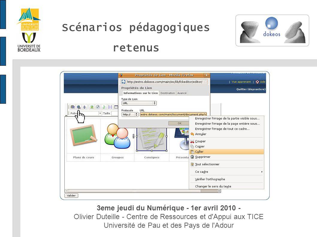 Scénarios pédagogiques retenus 3eme jeudi du Numérique - 1er avril 2010 - Olivier Duteille - Centre de Ressources et d Appui aux TICE Université de Pau et des Pays de l Adour