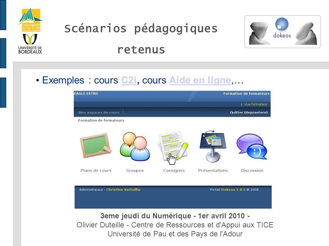 Scénarios pédagogiques retenus 3eme jeudi du Numérique - 1er avril 2010 - Olivier Duteille - Centre de Ressources et d Appui aux TICE Université de Pau et des Pays de l Adour Exemples : cours C2i, cours Aide en ligne,…C2iAide en ligne