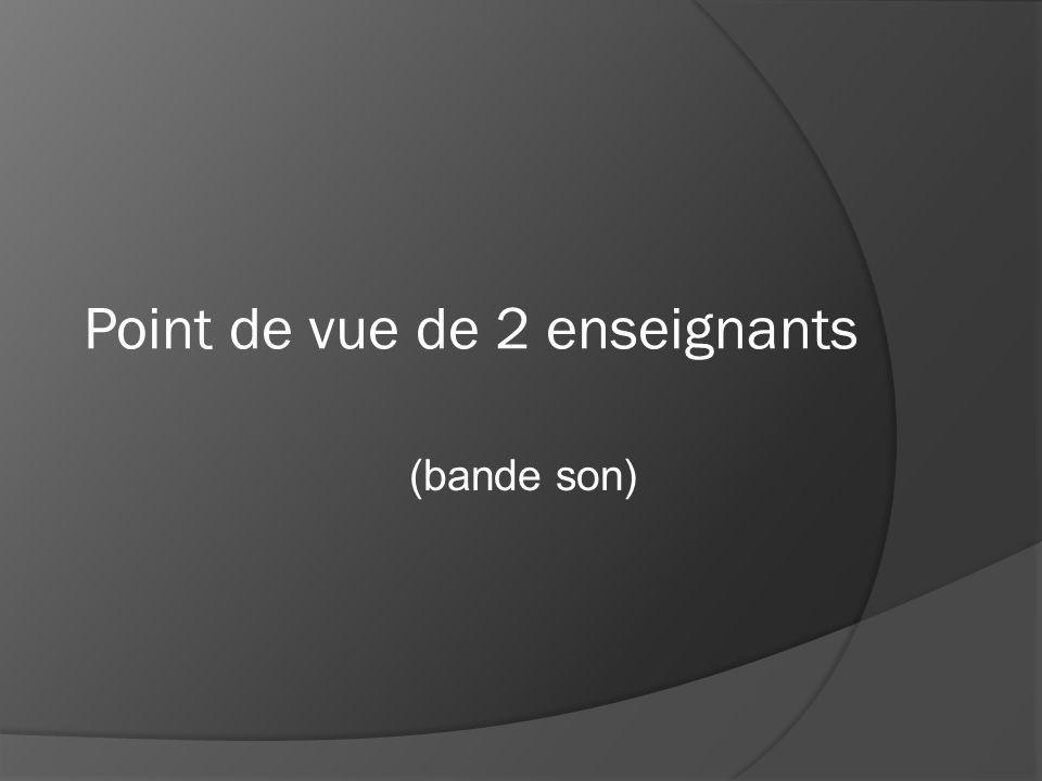 Point de vue de 2 enseignants (bande son)