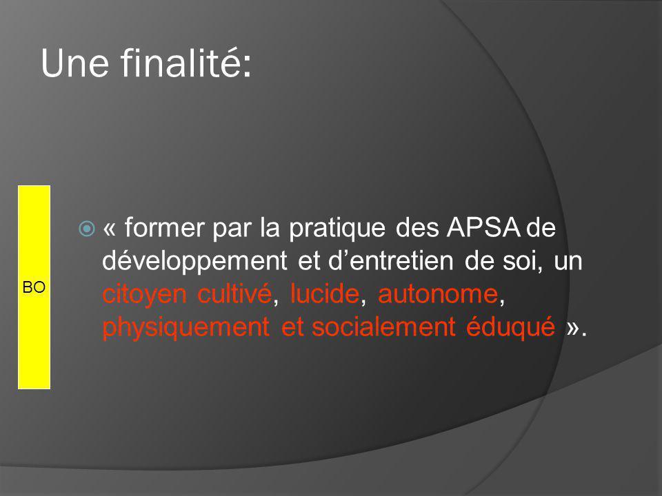 Une finalité: « former par la pratique des APSA de développement et dentretien de soi, un citoyen cultivé, lucide, autonome, physiquement et socialement éduqué ».
