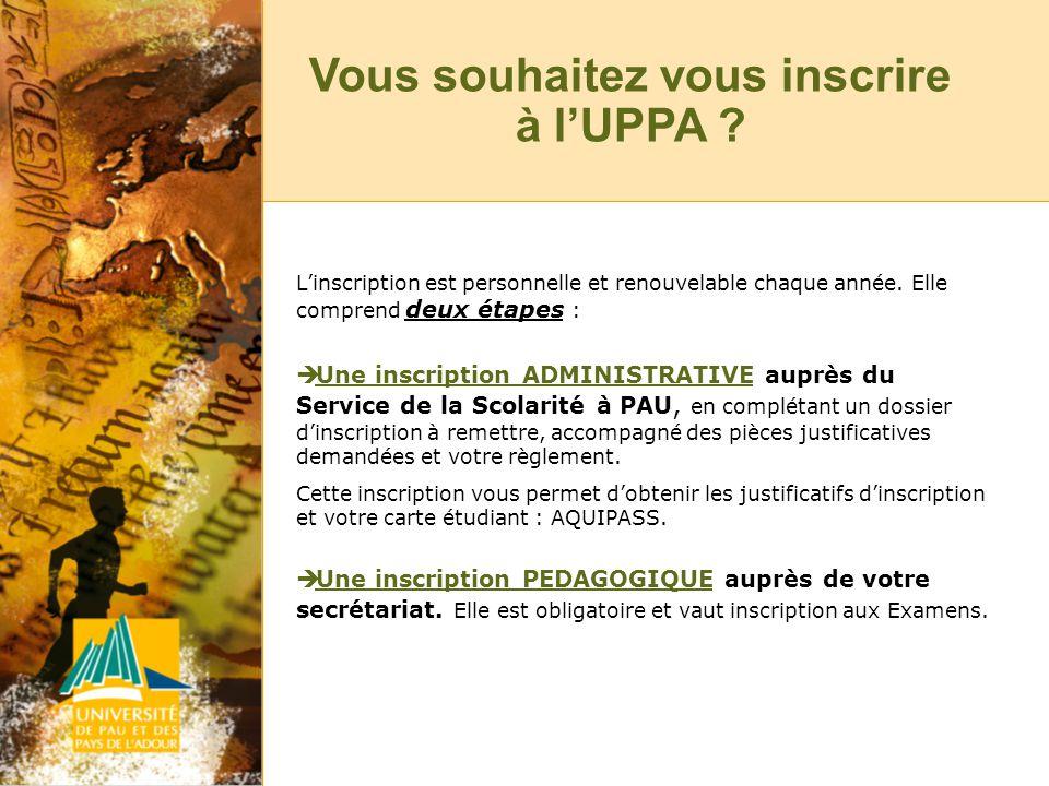 Vous souhaitez vous inscrire à lUPPA . Linscription est personnelle et renouvelable chaque année.