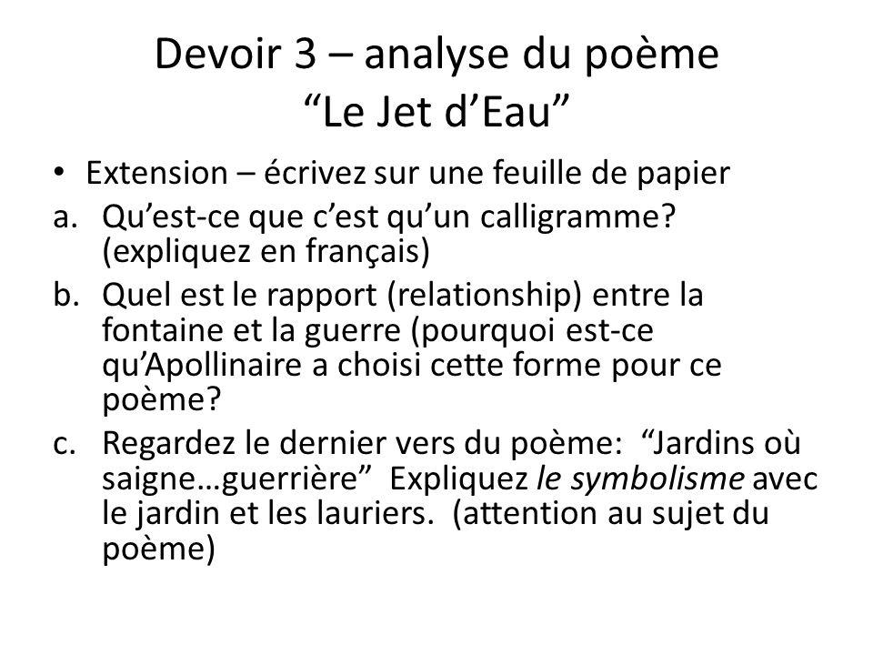 Devoir 3 – analyse du poème Le Jet dEau Extension – écrivez sur une feuille de papier a.Quest-ce que cest quun calligramme.