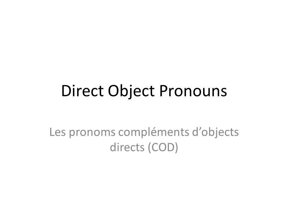 Direct Object Pronouns Les pronoms compléments dobjects directs (COD)
