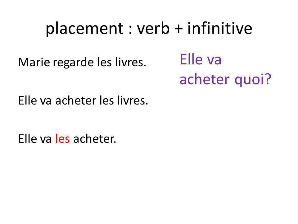 placement : verb + infinitive Marie regarde les livres.