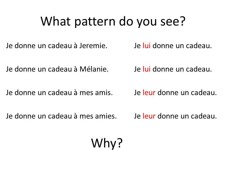 What pattern do you see? Je donne un cadeau à Jeremie. Je donne un cadeau à Mélanie. Je donne un cadeau à mes amis. Je donne un cadeau à mes amies. Je