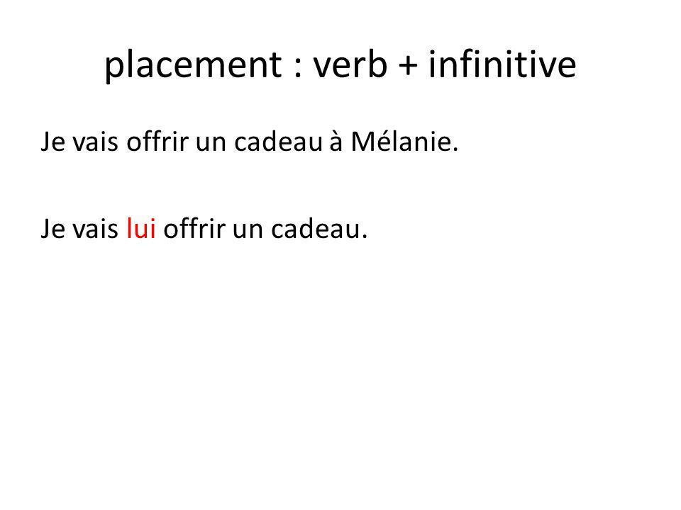 placement : verb + infinitive Je vais offrir un cadeau à Mélanie. Je vais lui offrir un cadeau.