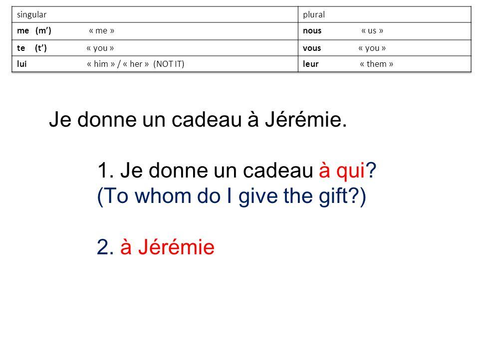 Je donne un cadeau à Jérémie. 1. Je donne un cadeau à qui? (To whom do I give the gift?) 2. à Jérémie