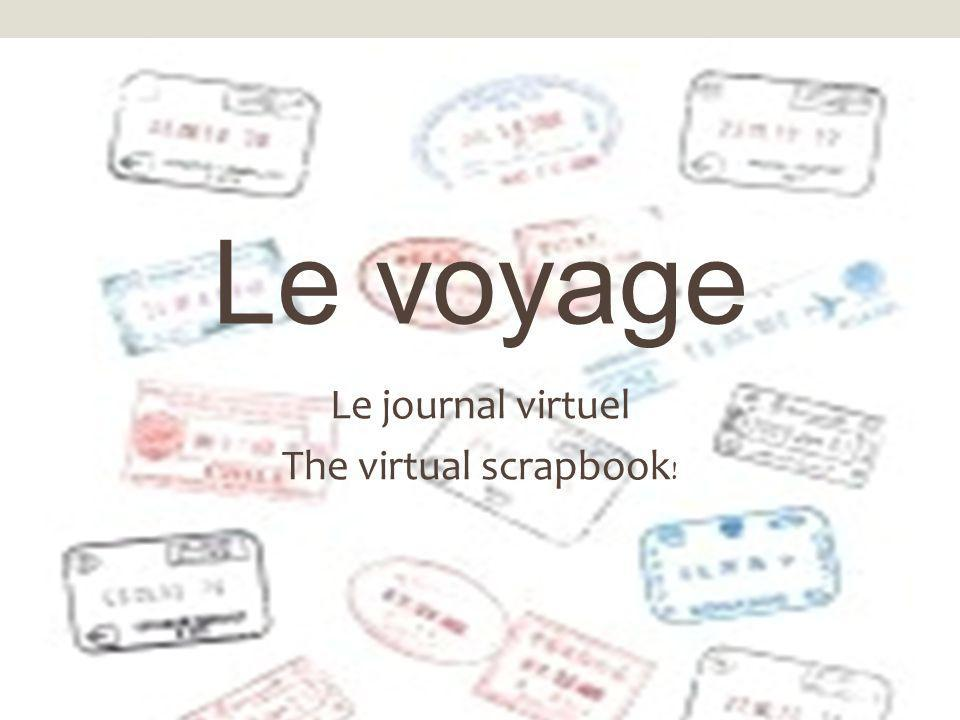 Le voyage Le journal virtuel The virtual scrapbook !