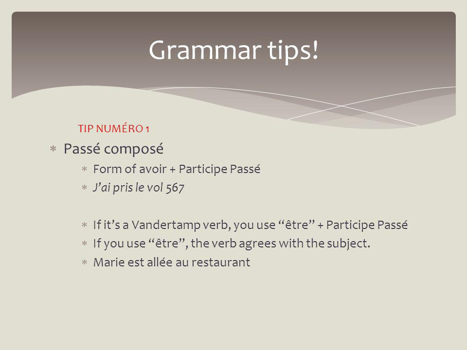 Passé composé Form of avoir + Participe Passé Jai pris le vol 567 If its a Vandertamp verb, you use être + Participe Passé If you use être, the verb agrees with the subject.