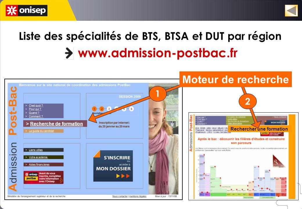> Recherche de formation Liste des spécialités de BTS, BTSA et DUT par région www.admission-postbac.fr Rechercher une formation Moteur de recherche 1 2