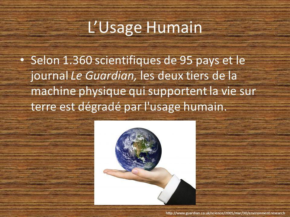 LUsage Humain Selon 1.360 scientifiques de 95 pays et le journal Le Guardian, les deux tiers de la machine physique qui supportent la vie sur terre est dégradé par l usage humain.