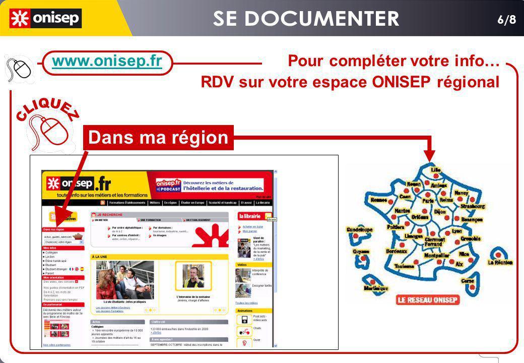 Pour compléter votre info… RDV sur votre espace ONISEP régional 6/8 www.onisep.fr Dans ma région