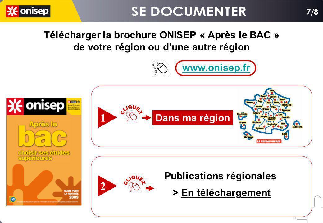 Télécharger la brochure ONISEP « Après le BAC » de votre région ou dune autre région Télécharger la brochure ONISEP « Après le BAC » de votre région ou dune autre région Dans ma région 1 Publications régionales > En téléchargement 2 www.onisep.fr 7/8