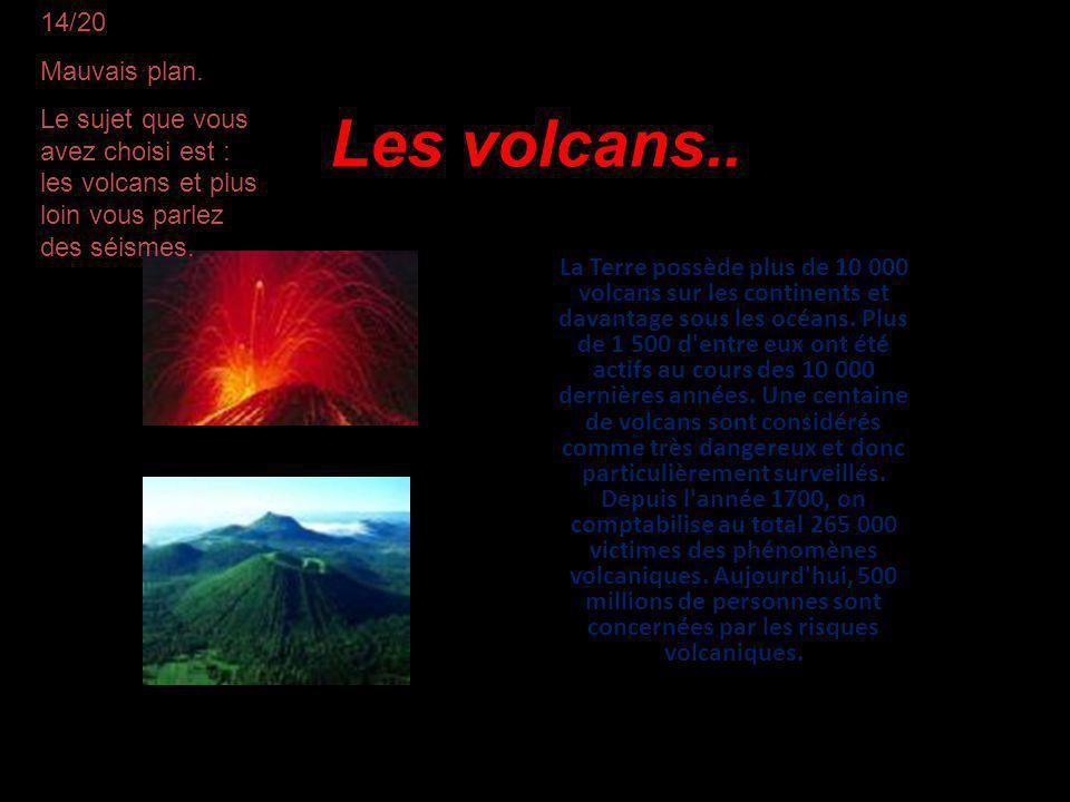 Les volcans.. La Terre possède plus de 10 000 volcans sur les continents et davantage sous les océans. Plus de 1 500 d'entre eux ont été actifs au cou