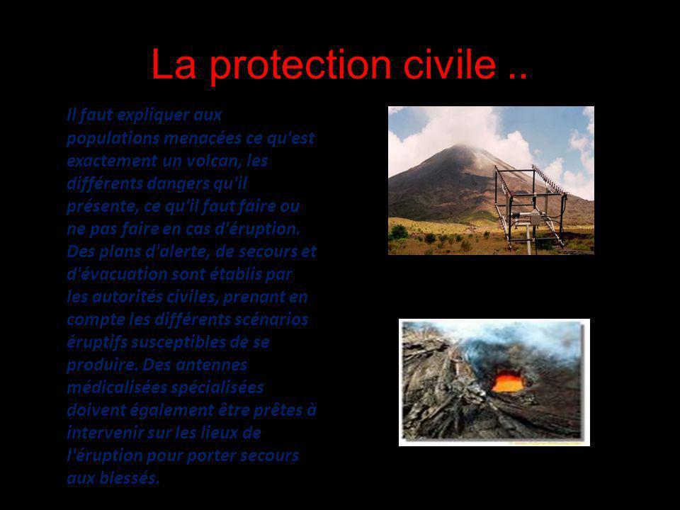 La protection civile.. Il faut expliquer aux populations menacées ce qu'est exactement un volcan, les différents dangers qu'il présente, ce qu'il faut