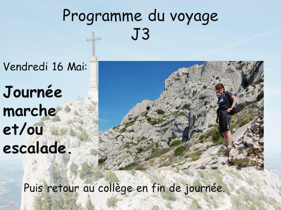 Programme du voyage J3 Vendredi 16 Mai: Journée marche et/ou escalade. Puis retour au collège en fin de journée.