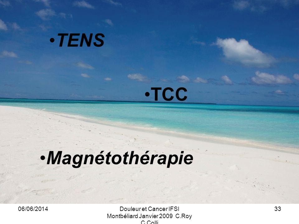 06/06/2014Douleur et Cancer IFSI Montbéliard Janvier 2009 C.Roy C.Colli 33 TENS TCC Magnétothérapie