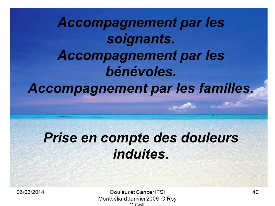 06/06/2014Douleur et Cancer IFSI Montbéliard Janvier 2009 C.Roy C.Colli 40 Accompagnement par les soignants.