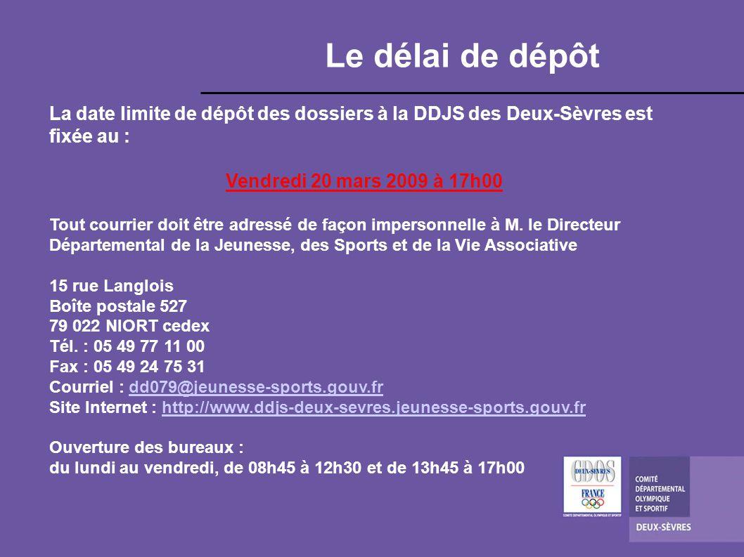 Le délai de dépôt La date limite de dépôt des dossiers à la DDJS des Deux-Sèvres est fixée au : Vendredi 20 mars 2009 à 17h00 Tout courrier doit être adressé de façon impersonnelle à M.
