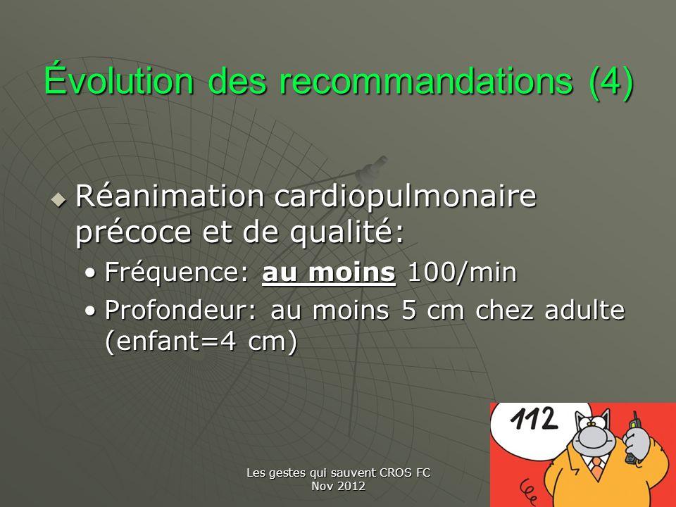 Les gestes qui sauvent CROS FC Nov 2012 Évolution des recommandations (4) Réanimation cardiopulmonaire précoce et de qualité: Réanimation cardiopulmon