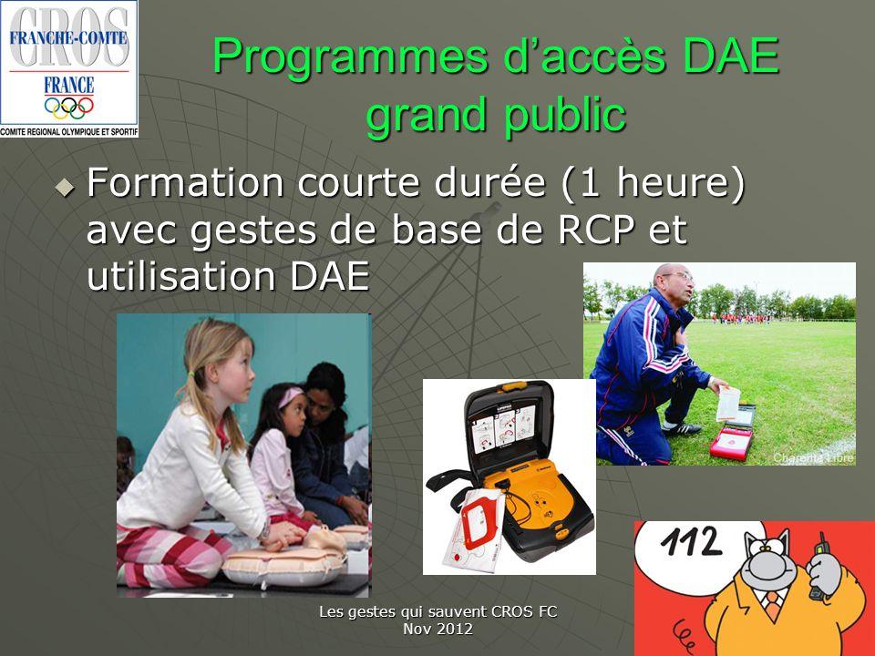 Les gestes qui sauvent CROS FC Nov 2012 Programmes daccès DAE grand public Formation courte durée (1 heure) avec gestes de base de RCP et utilisation