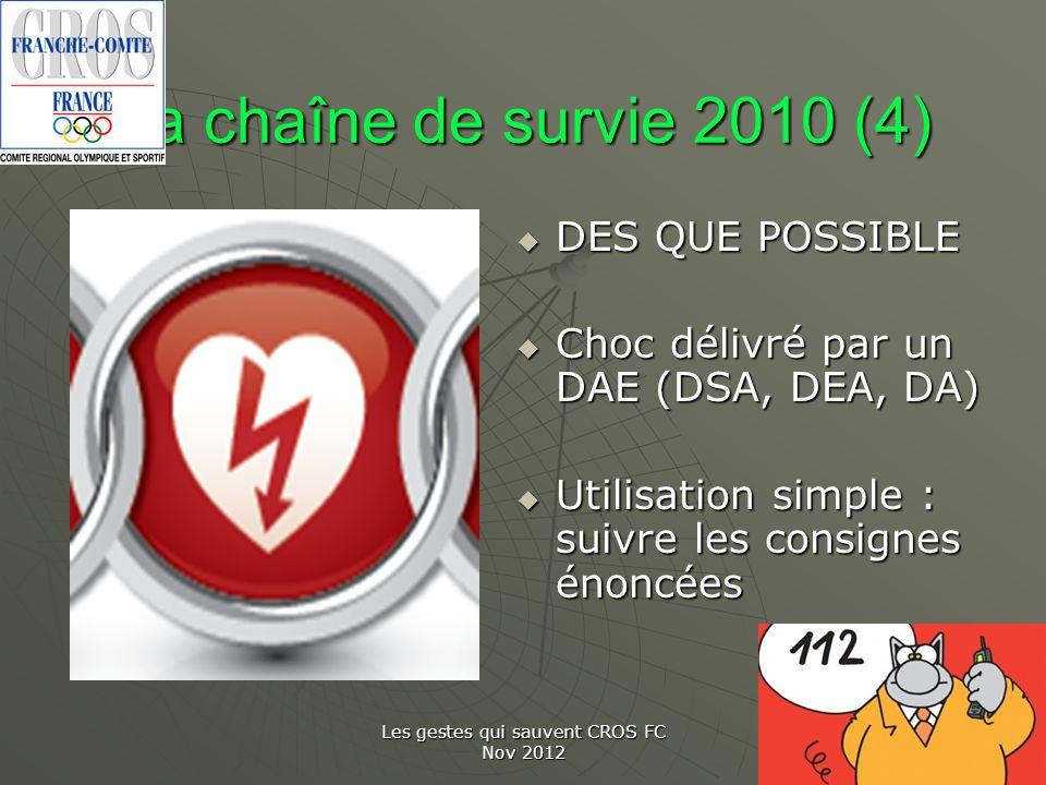 Les gestes qui sauvent CROS FC Nov 2012 La chaîne de survie 2010 (4) DES QUE POSSIBLE DES QUE POSSIBLE Choc délivré par un DAE (DSA, DEA, DA) Choc dél
