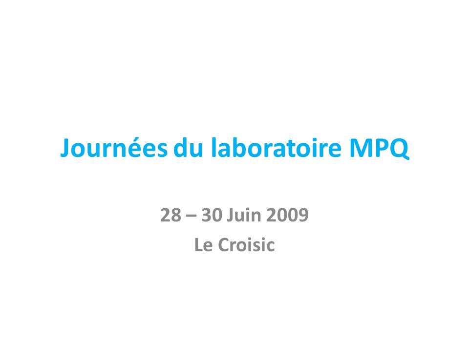 Journées du laboratoire MPQ 28 – 30 Juin 2009 Le Croisic